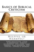 BASICS OF BIBLICAL CRITICISM - Helpful or Harmful? ebook by Edward D. Andrews