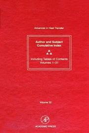 Advances in Heat Transfer - Cumulative Subject and Author Indexes and Tables of Contents for Volumes 1-31 ebook by Thomas F. Irvine, Young I. Cho, George A. Greene,...