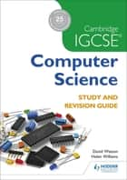 Cambridge IGCSE Computer Science Study and Revision Guide ebook by David Watson, Helen Williams