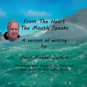 From The Heart The Mouth Speaks ebook by Owen Michael Jenkins