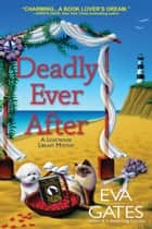 Deadly Ever After - A Lighthouse Library Mystery ebook by Eva Gates