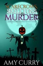 Scarecrows, Skeletons & Murder - Mikki Bridgewater Mysteries ebook by Amy Curry