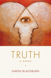 Truth - A Guide ebook by Simon Blackburn