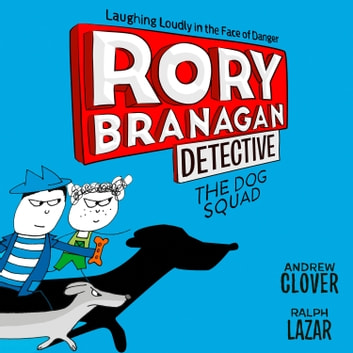 The Dog Squad (Rory Branagan (Detective), Book 2) audiobook by Andrew Clover