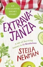 EXTRAVAJANZA! A Tale of Surviving January in 31 Resolutions (Short Story) eBook by Stella Newman