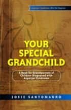 Your Special Grandchild - A Book for Grandparents of Children Diagnosed with Asperger Syndrome ebook by Josie Santomauro, Carla Marino