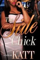 The Side Chick ebook by Katt
