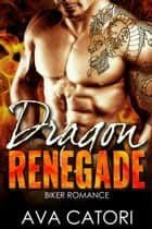 Dragon Renegade - A Rebel Dragons Motorcycle Club Romance, #2 ebook by Ava Catori