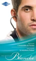 L'irrésistible Dr Perano - La vocation d'aimer eBook by Sue MacKay, Gayle Kasper