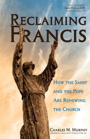 Reclaiming Francis - How the Saint and the Pope Are Renewing the Church ebook by Charles M. Murphy,Cardinal Seán O'Malley O.F.M. Cap.