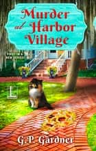 Murder at Harbor Village ebook by G.P. Gardner