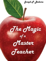 The Magic of a Master Teacher ebook by Joseph P. Badame