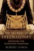 The Secrets of Freemasonry ebook by Robert Lomas,Robert Lomas