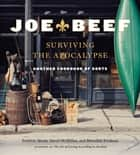 Joe Beef: Surviving the Apocalypse - Another Cookbook of Sorts ebook by David McMillan, Frederic Morin, Meredith Erickson