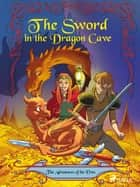 The Adventures of the Elves 3: The Sword in the Dragon s Cave ebook by Peter Gotthardt, Amalie Bischoff