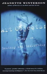 Art Objects - Essays on Ecstasy and Effrontery ebook by Jeanette Winterson