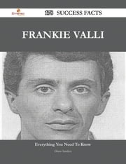 Frankie Valli 178 Success Facts - Everything you need to know about Frankie Valli ebook by Diane Sanders