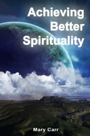 Achieving Better Spirituality ebook by Mary Carr