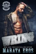 Wring - A Dark Motorcycle Club Romance Novel ebook by Marata Eros