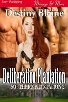 Deliberation Plantation ebook by Destiny Blaine