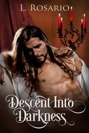 Descent Into Darkness ebook by L.  Rosario