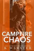 Campfire Chaos ebook by K Webster