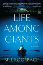 Life Among Giants - A Novel ebook by Bill Roorbach