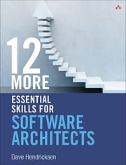 12 More Essential Skills for Software Architects ebook by Dave Hendricksen