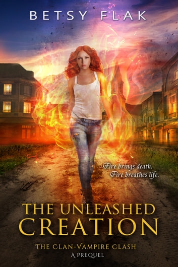 The Unleashed Creation - The Clan-Vampire Clash: A Prequel ebook by Betsy Flak
