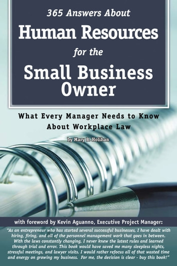 365 Answers About Human Resources for the Small Business Owner - What Every Manager Needs to Know About Work Place Law ebook by Mary Holihan