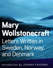 Letters Written in Sweden, Norway, and Denmark ebook by Mary Wollstonecraft, Joanna Kavenna
