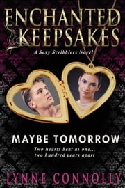 Maybe Tomorrow - Enchanted Keepsakes  Ebook di  Lynne Connolly