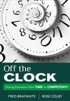 Off the Clock ebook by Fredrick (Fred) J. Bramante,Rose L. Colby