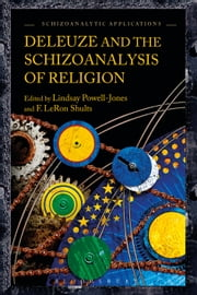 Deleuze and the Schizoanalysis of Religion ebook by Professor of Theology and Philosophy F. LeRon Shults,Lindsay Powell-Jones
