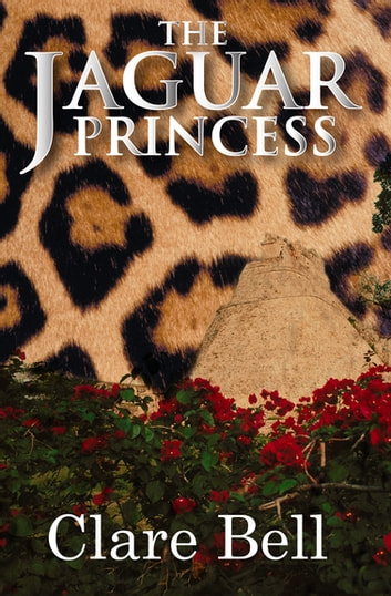 The Jaguar Princess ebook by Clare Bell