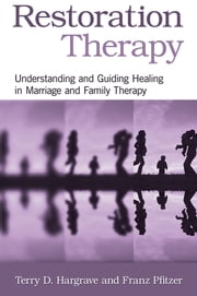 Restoration Therapy - Understanding and Guiding Healing in Marriage and Family Therapy ebook by Terry D. Hargrave,Franz Pfitzer