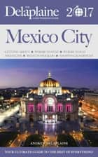 Mexico City - The Delaplaine 2017 Long Weekend Guide - Long Weekend Guides ebook by Andrew Delaplaine