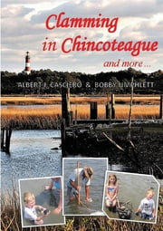 Clamming in Chincoteague and more ... ebook by Albert J. Casciero, Bobby Umphlett