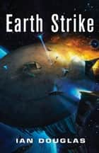 Earth Strike: AN EPIC ADVENTURE FROM THE MASTER OF MILITARY SCIENCE FICTION (Star Carrier, Book 1) ebook by Ian Douglas