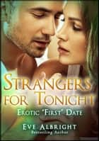 "Strangers For Tonight: Erotic ""First"" Date ebook by Eve Albright"