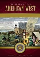 The World of the American West: A Daily Life Encyclopedia [2 volumes] ebook by Gordon Morris Bakken