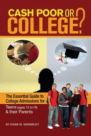 Cash Poor or College? - The Essential Guide to College Admissions for Teens & Their Parents ebook by Diane Warmsley