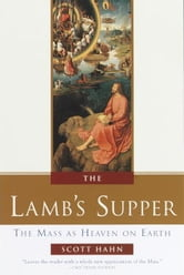 The Lamb's Supper - The Mass as Heaven on Earth ebook by Scott Hahn