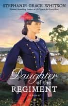 Daughter of the Regiment ebook by Stephanie Grace Whitson