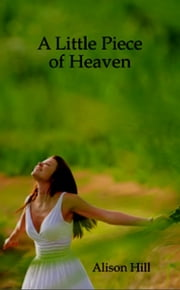 A Little Piece of Heaven ebook by Alison Hill