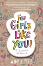 For Girls Like You - A Devotional for Tweens ebook by Wynter Pitts