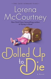 Dolled Up to Die (The Cate Kinkaid Files Book #2) - A Novel ebook by Lorena McCourtney