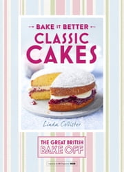 Great British Bake Off  Bake it Better (No.1): Classic Cakes ebook by Linda Collister
