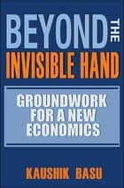 Beyond the Invisible Hand ebook by Kaushik Basu