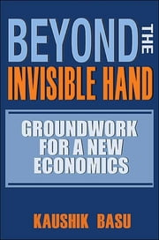 Beyond the Invisible Hand - Groundwork for a New Economics ebook by Kaushik Basu